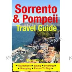 Sorrento & Pompeii Travel Guide, Attractions, Eating, Drinking, Shopping & Places to Stay by Ryan Wilson, 9781500343217.