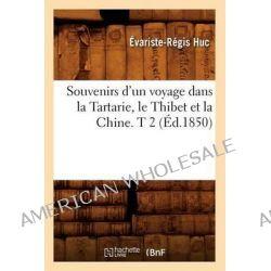 Souvenirs D'Un Voyage Dans La Tartarie, Le Thibet Et La Chine. T 2 (Ed.1850) by Huc E R, 9782012626331.
