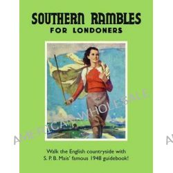 Southern Rambles for Londoners, Walk the English Countryside with S.P.B Mais' Famous 1948 Guidebook! by S. P. B. Mais, 9781908402844.