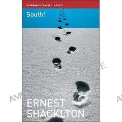 South!: The Story of Shackleton's Last Expedition 1914-1917, The Story of Shackleton's Last Expedition 1914-1917 by Sir Ernest Henry Shackleton, 9781906780043.