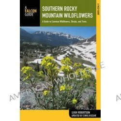 Southern Rocky Mountain Wildflowers, A Field Guide to Wildflowers in the Southern Rocky Mountains, Including Rocky Mountain National Park by Leigh Robertson, 9780762784783.