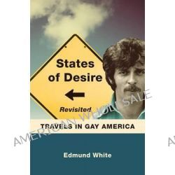 States of Desire Revisited, Travels in Gay America by Edmund White, 9780299302641.