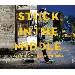 Stuck in the Middle, Dissenting Views of Winnipeg by Bryan Scott, 9781926531847.