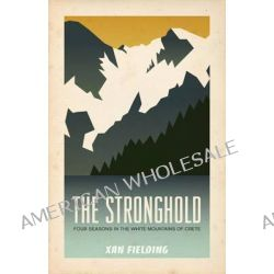 Stronghold, Four Seasons in the White Mountains of Crete by Xan Fielding, 9781589880856.