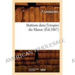 Stations Dans L'Empire Du Maroc, (Ed.1867) by Lavayssiere P, 9782012770737.