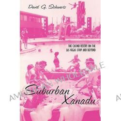 Suburban Xanadu, The Casino Resort on the Las Vegas Strip and Beyond by David Schwartz, 9780415935579.