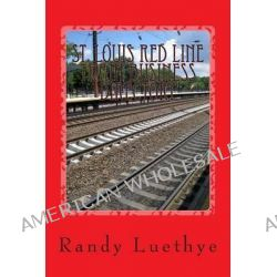St. Louis Red Line Train Business Directory by Randy Luethye, 9781482320305.