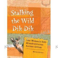Stalking the Wild Dik-dik, One Woman's Solo Misadventures Across Africa by Marie Javins, 9781580051644.