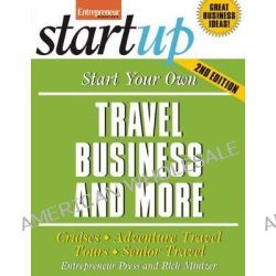 Start Your Own Travel Business, Cruises, Adventure Travel, Tours, Senior Travel by Entrepreneur Press, 9781599184333.