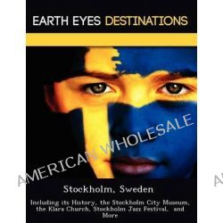 Stockholm, Sweden, Including Its History, the Stockholm City Museum, the Klara Church, Stockholm Jazz Festival, and More by Sandra Wilkins, 9781249220435.