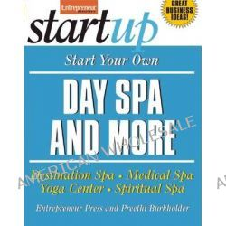 Start Your Own Day Spa and More, Destination Spa, Medical Spa, Yoga Center, Spiritual Spa by Entrepreneur Press, 9781599181226.