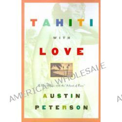 "Tahiti with Love, A Love Affair with the ""Island of Love"" by Austin Peterson, 9780595205813."