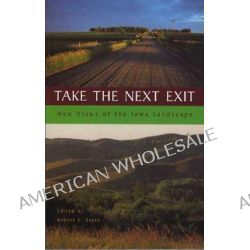 Take the Next Exit, New Views of the Iowa Landscape by Robert F Sayre, 9781587295553.