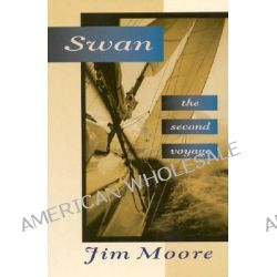 Swan-The Second Voyage, The Second Voyage by Jim Moore, 9781574090499.