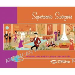 """Supersonic Swingers, Around the World with the Art of Shag by """"Shag"""", 9780975107881."""