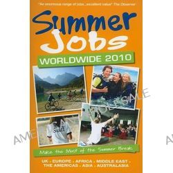 Summer Jobs Worldwide 2010, Make the Most of the Summer Break by Susan Griffith, 9781854585363.