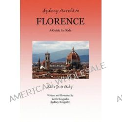 Sydney Travels to Florence, A Guide for Kids - Let's Go to Italy! by Keith Svagerko, 9781609104634.