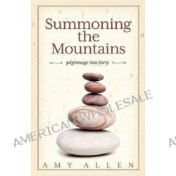Summoning the Mountains, Pilgrimage Into Forty by Professor Amy Allen, 9781936214839.