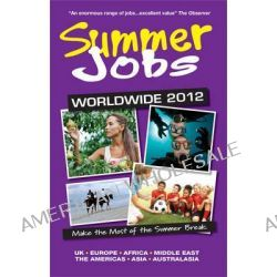 Summer Jobs Worldwide 2012, Make the Most of the Summer Break: 2012 by Susan Griffith, 9781854585974.