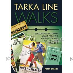 Tarka Line Walks, 60 Glorious Mid-Devon Walks from the Wayside Stations of the Scenic Tarka Line by Peter Craske, 9781780591827.