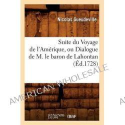 Suite Du Voyage de L'Amerique, Ou Dialogue de M. Le Baron de Lahontan (Ed.1728) by Gueudeville N, 9782012770928.