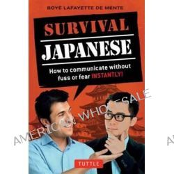 Survival Japanese: Japanese Phrasebook, How to Communicate Without Fuss or Fear Instantly! by Boye Lafayette De Mente, 9784805313220.