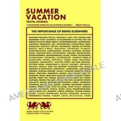 Summer Vacation Travel Journal, I Discovered Inside Me an Invincible Summer. - Albert Camus by Dragon Dragon Travel Journal, 9781494215712.