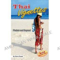 Thai Vignettes, Phuket and Beyond by Steve Rosse, 9781633230620.
