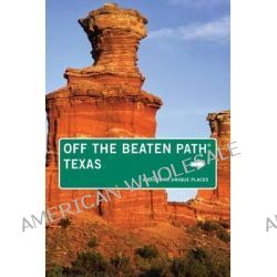 Texas off the Beaten Path, A Guide to Unique Places by June Naylor, 9780762773282.