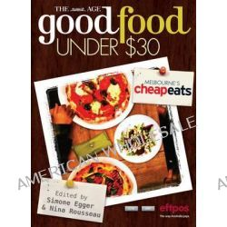 The Age Good Food Under $30, Best Meals in Melbourne for Under $30 by Simone Egger, 9781921486579.