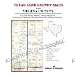 Texas Land Survey Maps for Medina County by Gregory a Boyd J D, 9781420351002.