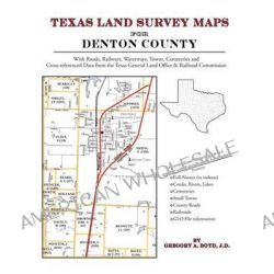 Texas Land Survey Maps for Denton County by Gregory a Boyd J D, 9781420350135.