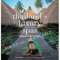 Thailand's Luxury Spas, Pampering Yourself in Paradise by Chami Jotisalikorn, 9780794607500.