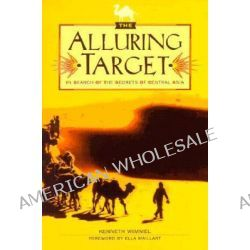 The Alluring Target, In Search of the Secrets of Central Asia by Kenneth Wimmel, 9781879434486.