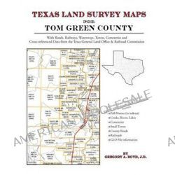 Texas Land Survey Maps for Tom Green County by Gregory a Boyd J D, 9781420350104.