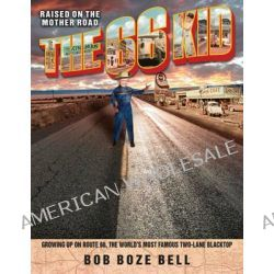 The 66 Kid, Raised on the Mother Road: Growing Up on Route 66, the World's Most Famous Two-Lane Blacktop by Bob Boze Bell, 9780760346952.
