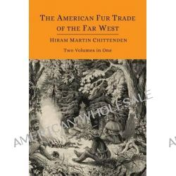 The American Fur Trade of the Far West [Two Volumes in One] by Hiram Martin Chittenden, 9781614275589.
