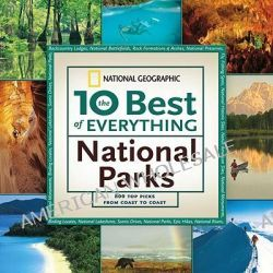 The 10 Best of Everything National Parks, 800 Top Picks from Parks Coast to Coast by National Geographic, 9781426207341.