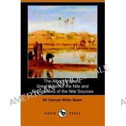 The Albert N'Yanza, Great Basin of the Nile and Explorations of the Nile Sources by Sir Samuel White Baker, 9781406504941.