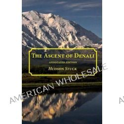 The Ascent of Denali by Hudson Stuck, 9781940777122.