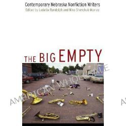 The Big Empty, Contemporary Nebraska Nonfiction Writers by Ladette Randolph, 9780803290112.