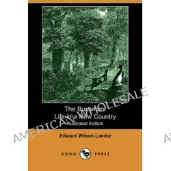The Bushman, Life in a New Country by Edward Wilson Landor, 9781406525915.
