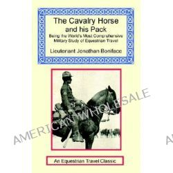 The Cavalry Horse and His Pack by Jonathan Boniface, 9781590481721.