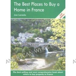The Best Places to Buy a Home in France, A Survival Handbook by Joe Laredo, 9781901130140.