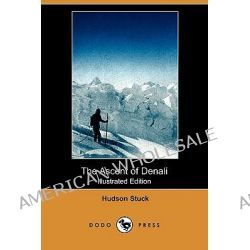 The Ascent of Denali (Illustrated Edition) (Dodo Press) by Hudson Stuck, 9781409926290.