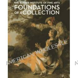 The Barber Institute of Fine Arts - Foundations of a Collection by Sophie Bostock, 9781857598148.