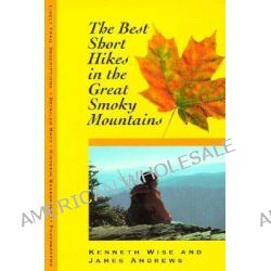 The Best Short Hikes in the Great Smoky Mountains, Great Smoky Mountains by Kenneth Wise, 9780870499739.