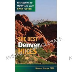 The Best Denver Hikes, Mountaineers Bks. by Denver Group of the Colorado Mountain Club, 9780979966354.