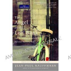 The Angel of the Left Bank, The Secrets of Delacroix's Parisian Masterpiece by Jean-Paul Kauffmann, 9780812970869.
