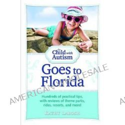 The Child with Autism Goes to Florida, Hundreds of Practical Tips, with Reviews of Theme Parks, Rides, Resorts and More! by Kathy Labosh, 9781935274247.